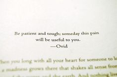 Be patient and tough, someday this pain will be useful to you.