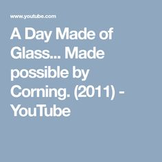 A Day Made of Glass... Made possible by Corning. (2011) - YouTube