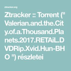 """Ztracker :: Torrent ("""" Valerian.and.the.City.of.a.Thousand.Planets.2017.RETAiL.DVDRip.Xvid.Hun-BHO """") részletei"""