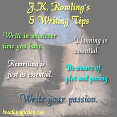 I figure J.K. Rowling is probably a good role model for writing :)