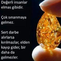 Değerli  insanlar  elmas  gibidir.