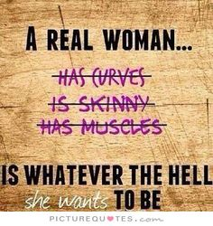 A real woman is whatever the hell she wants to be. Picture Quotes.
