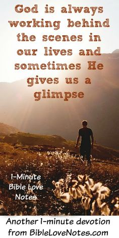 Sometimes God gives us a glimpse behind the scenes...you know what I mean, don't you? Read this 1-minute devotion ... and remember a time when God gave you such a glimpse...