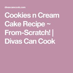 Cookies n Cream Cake Recipe ~ From-Scratch! | Divas Can Cook