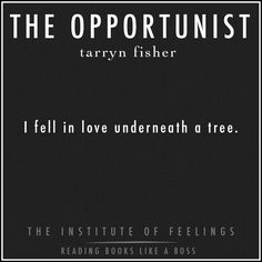The Opportunist by Tarryn Fisher #TheInstituteOfFeelings #TarrynFisher #TheOpportunist