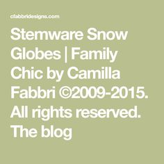 Stemware Snow Globes   Family Chic by Camilla Fabbri ©2009-2015. All rights reserved. The blog