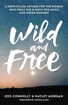Wild and Free: A Hope-Filled Anthem for the Woman Who Feels She is Both Too Much and Never Enough by Hayley Morgan http://www.amazon.com/dp/0310345537/ref=cm_sw_r_pi_dp_qVQHwb0J72FNV