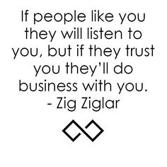 The great #ZigZiglar was spot on. This applies to #SocialMedia too. Remember when you're posting and interacting people are beginning to trust you and understand how you work. Social media is a constant verification of trust because unlike face to face meetings social media gives you insights to a person piece by piece. Verify trust by:  Sharing testimonials  Share past work completed  Have your clients leave you a video testimonial  Share your reviews on Google or Yelp across your other…