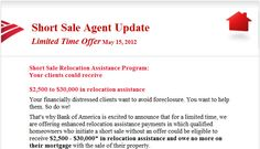 Bank of America Short Sale Incentive   If you have a home loan through Bank of America and you are currently concerned about making your payments or your home is worth less than you owe, you may qualify for a short sale incentive from BoA. They refer to it as an 'enhanced relocation assistance payment'. To qualifying home owners/sellers, this could mean a check given to you for up to $30,000 after a successful short sale closing!