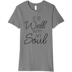 It Is Well With My Soul Shirt Christian Faith Peace T-Shirt ($19) ❤ liked on Polyvore featuring tops, t-shirts, shirt top, t shirts, peace sign shirt, peace t shirt and peace shirt