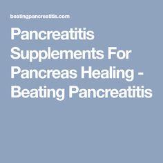 Pancreatitis Supplements For Pancreas Healing - Beating Pancreatitis