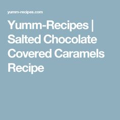 Yumm-Recipes |   Salted Chocolate Covered Caramels Recipe