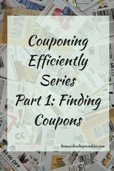 part 1 of couponing efficiently series about the best way to find coupons; this covers newspaper and printable coupons