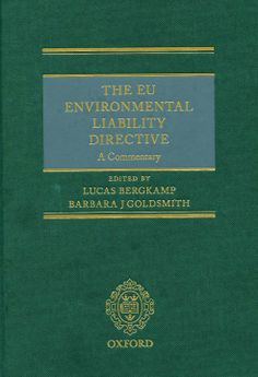 The EU environmental liability directive : A commentary / edited by Lucas Bergkamp and Barbara J Goldsmith. - Oxford : Oxford University , 2013