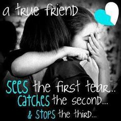 A true friend sees the first tear .... Catches the second and stops the third....for my husband...my best friend!!