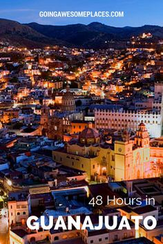 How to spend 48 hours in Guanajuato, Mexico
