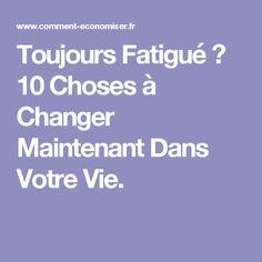 Toujours Fatigué ? 10 Choses à Changer Maintenant Dans Votre Vie.