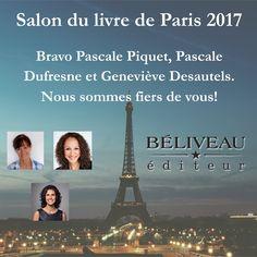 Bravo à Pascale Piquet, Pascale Dufresne- Auteure, Conférencière et Coach et Geneviève Desautels qui représentent Béliveau éditeur au Salon du livre de Paris cette année!