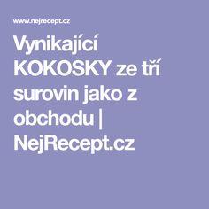 Vynikající KOKOSKY ze tří surovin jako z obchodu | NejRecept.cz