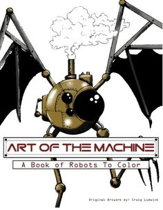 Art of The Machine: A Book of Robots To Color by Craig Ludwick http://www.amazon.com/dp/1530563011/ref=cm_sw_r_pi_dp_bfi6wb0MSR7E0
