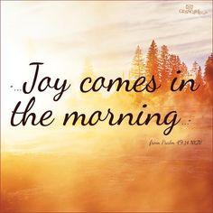 Psalm 49:14....I love the sunrise...the joy of the morning...
