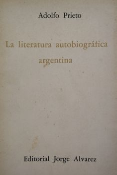 La literatura autobiográfica argentina / Adolfo Prieto PublicaciónBuenos Aires : Jorge Alvarez, imp. 1966