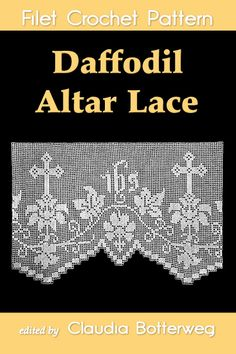 http://claudiabotterweg.com/daffodil-altar-lace-filet-crochet-pattern Daffodil Altar Lace Filet Crochet Pattern