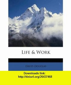 Life  Work (9781173759940) David Douglas , ISBN-10: 1173759948  , ISBN-13: 978-1173759940 ,  , tutorials , pdf , ebook , torrent , downloads , rapidshare , filesonic , hotfile , megaupload , fileserve