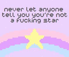 Kawaii soft grunge quote | never let anyone tell you you're not a fucking star