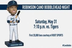 Robinson Cano Bobblehead Night. Saturday, 5/31/14, 7:10 p.m. vs. #Tigers. First 20,000 fans, courtesy of ROOT SPORTS. #Mariners