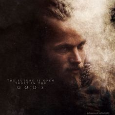 The future is open trust in the gods #Ragnar #Vikings #Quote