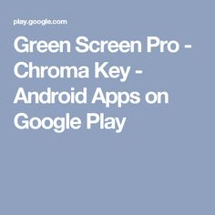 Green Screen Pro - Chroma Key - Android Apps on Google Play