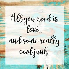 All you need is love..and some really cool #junk. #junking #vintage #quote