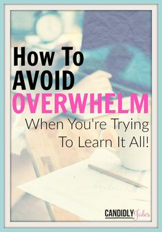 How To Avoid Overwhelm When You're Trying To Learn It All! This is THE RULE that has kept me clear headed and productive while working full time from home for the last 5+ years!