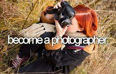 Become a photographer. Bucket list