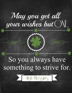 Irish Blessing: May get all your wishes but one. So you always have something to strive for. Meant To Be Quotes, Quotes To Live By, Me Quotes, The Words, Project Life, Mantra, Irish Quotes, Irish Sayings, Irish Proverbs