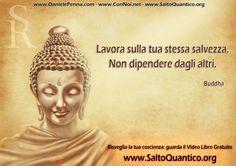 Lavora per la tua stessa salvezza. Non dipendere dagli altri. Buddha