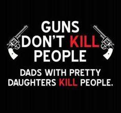 Guns don't kill.... I love it