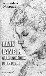 l'instant des lecteurs: « Alan Lambin et le fantôme au crayon » - Jean-Marc DHAINAUT