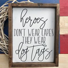 Heros don't wear capes they wear dog tags. Done in neutral colors so you can display it in your home year round. Perfect for Memorial Day and the 4th of July. Great way to honor your hero!