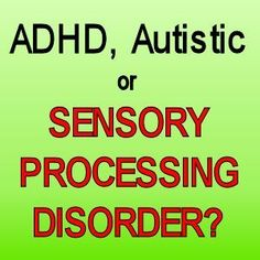 ADHD, Autistic or Sensory Processing Disorder? Definitions, Facts, Checklists, Resources.