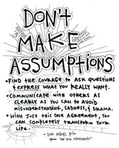 The Four Agreements - the problem with assumptions is that we believe they are the truth. -Don Miguel Ruiz Great Quotes, Quotes To Live By, Me Quotes, Inspirational Quotes, Motivational, Random Quotes, Daily Quotes, People Quotes, Mantra