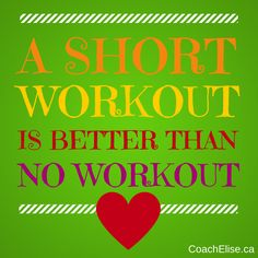 A short workout is better than no workout. Free 7-day clean eating challenge at ElisesChallenge.com