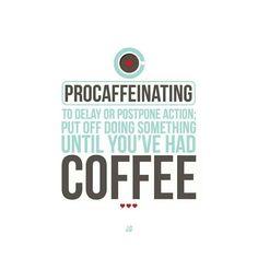 I procaffeinate every morning, lol