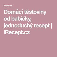 Domácí těstoviny od babičky, jednoduchý recept | iRecept.cz