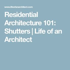 Residential Architecture 101: Shutters | Life of an Architect