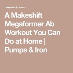 A Makeshift Megaformer Ab Workout You Can Do at Home | Pumps & Iron