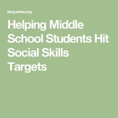 Helping Middle School Students Hit Social Skills Targets. Pinned by Staffing Options & Solutions, LLC SOS Resources pinterest.com/sostherapy.