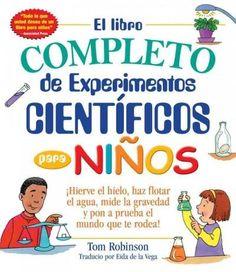 El libro completo de experimentos cientificos para ninos / The Complete Book of Scientific Experiments for Children                                                                                                                                                     Más