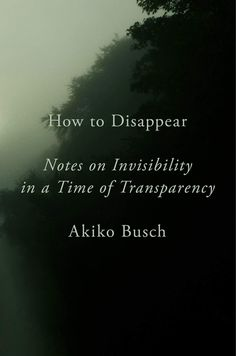 How to Disappear: Notes on Invisibility in a Time of Transparency by Akiko Busch - Penguin Books Date, Good Books, Books To Read, Virtual Reality Goggles, How To Disappear, Marriage Advice, Failing Marriage, Field Guide, Reading Lists